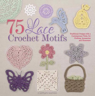 75 Lace Crochet Medallions & Motifs By Sainio, Caitlin